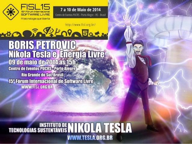 Boris Petrovic - FISL15 - Nikola Tesla e Energia Livre