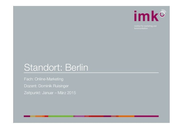 Standort: Berlin Fach: Online-Marketing Dozent: Dominik Ruisinger Zeitpunkt: Januar – März 2015