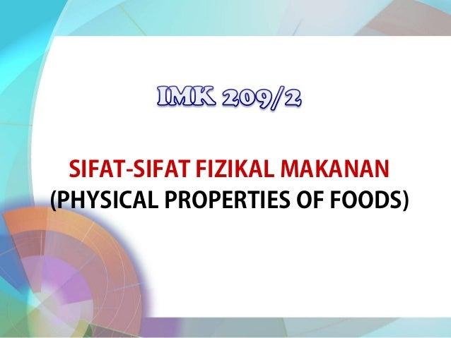 SIFAT-SIFAT FIZIKAL MAKANAN (PHYSICAL PROPERTIES OF FOODS)