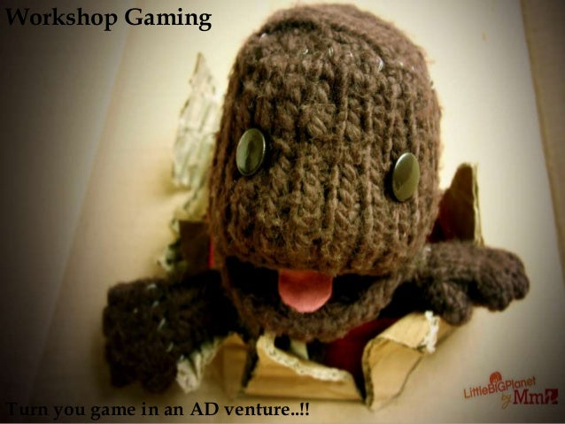 Turn you game in an AD venture..!! Workshop Gaming