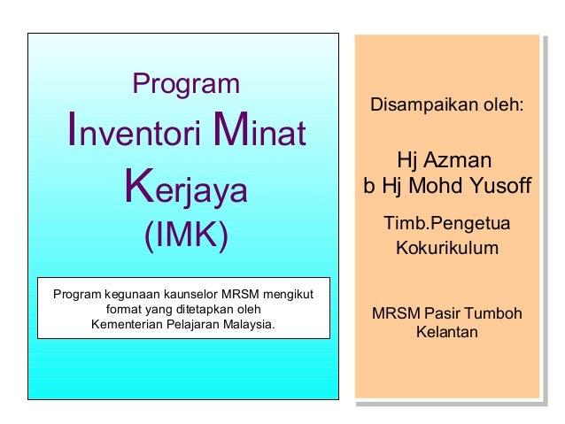 Program  Inventori Minat Kerjaya (IMK)  Program kegunaan kaunselor MRSM mengikut format yang ditetapkan oleh Kementerian P...