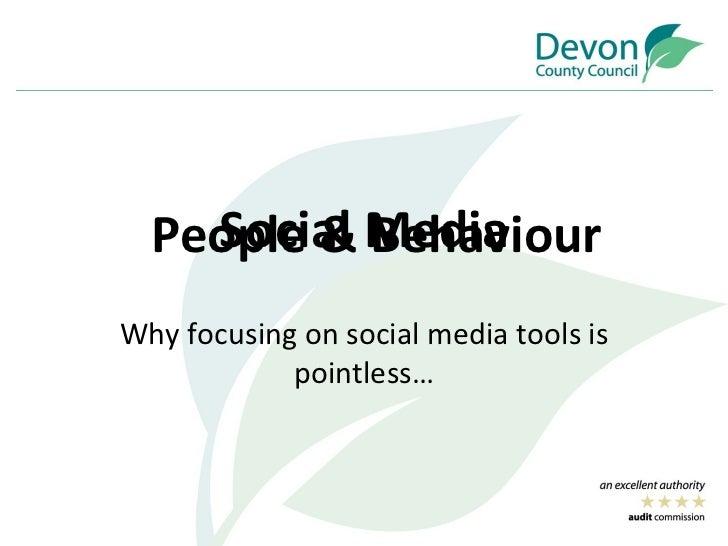 Social Media Why focusing on social media tools is pointless… People & Behaviour