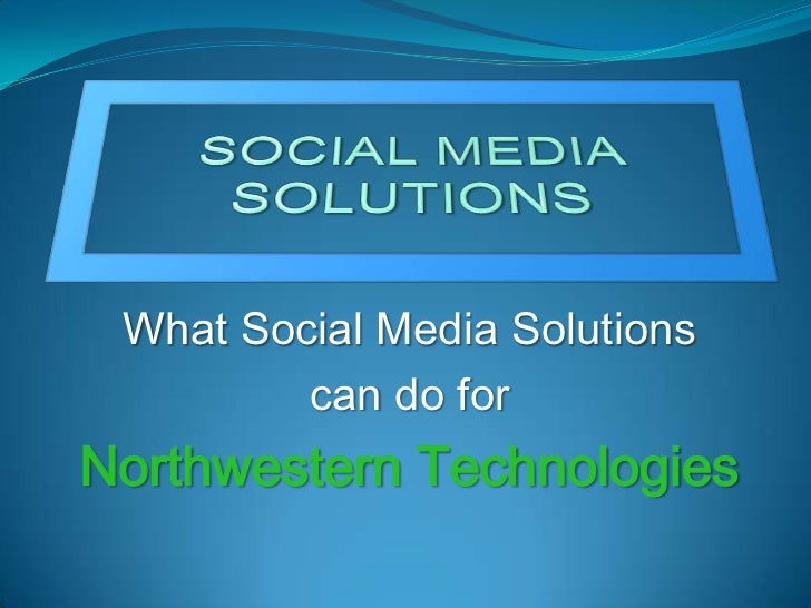 What Social Media Solutions         can do forNorthwestern Technologies
