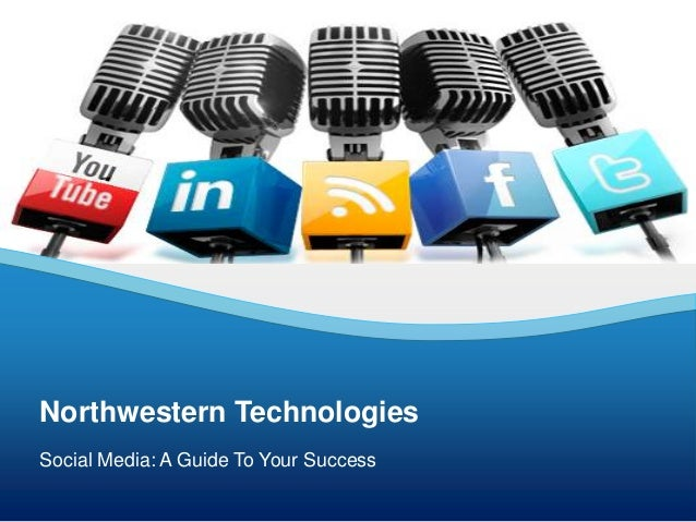 Social Media: A Guide To Your Success Northwestern Technologies