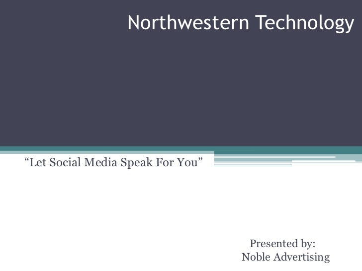 "Northwestern Technology""Let Social Media Speak For You""                                    Presented by:                  ..."