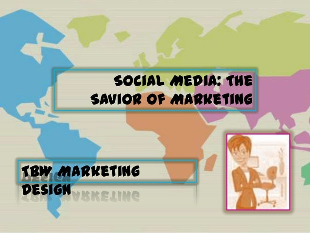 Social Media: The       Savior of MarketingTBW MarketingDesign