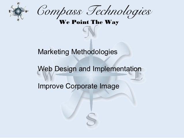 Compass Technologies      We Point The WayMarketing MethodologiesWeb Design and ImplementationImprove Corporate Image