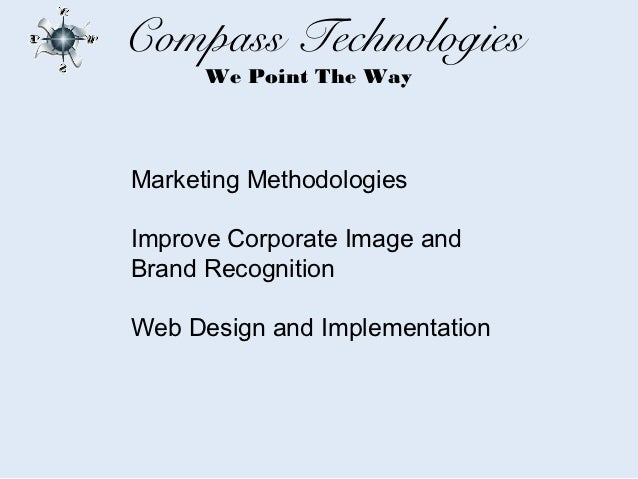 Compass Technologies      We Point The WayMarketing MethodologiesImprove Corporate Image andBrand RecognitionWeb Design an...