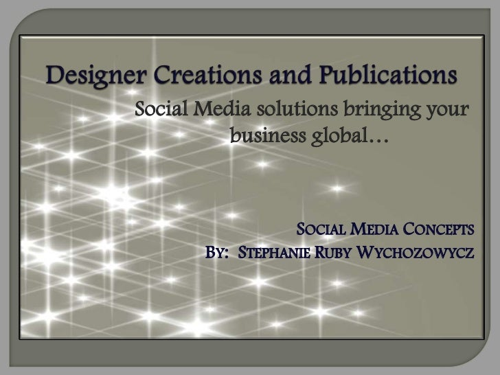 Social Media solutions bringing your          business global…                  SOCIAL MEDIA CONCEPTS       BY: STEPHANIE ...