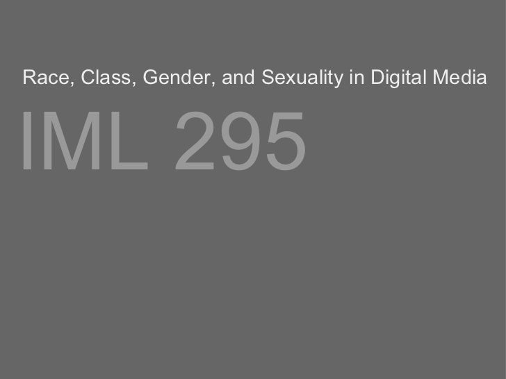 IML 295 Race, Class, Gender, and Sexuality in Digital Media