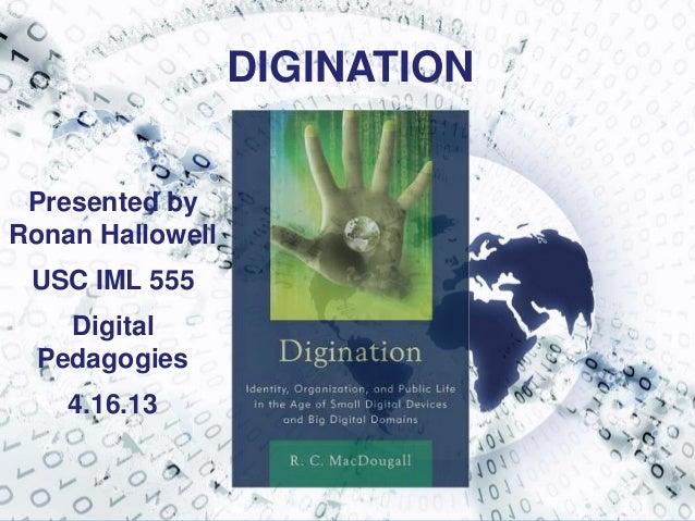 DIGINATIONPresented byRonan HallowellUSC IML 555DigitalPedagogies4.16.13