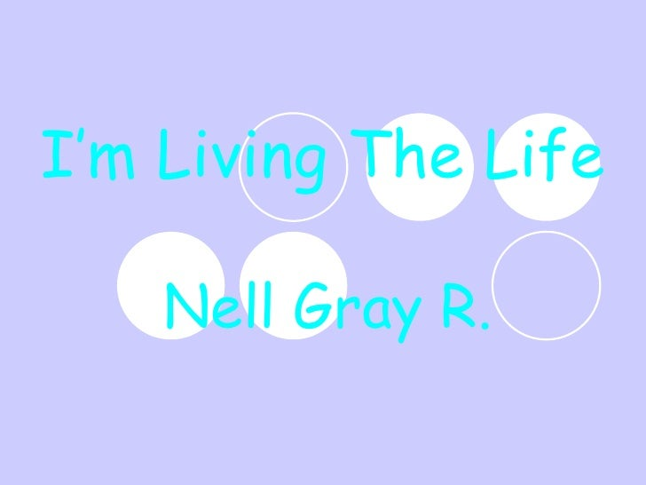 I'm Living The Life Nell Gray R.