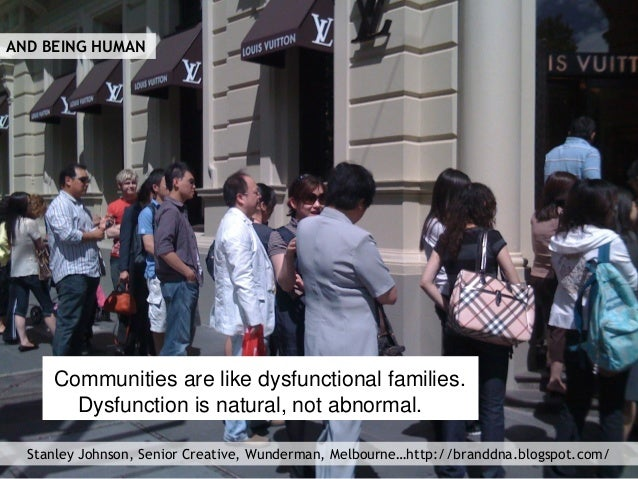 Communities are like dysfunctional families. Dysfunction is natural, not abnormal. Stanley Johnson, Senior Creative, Wunde...