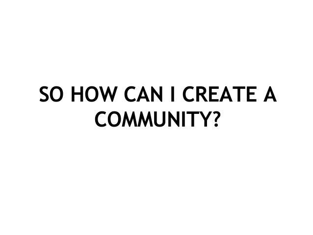 SO HOW CAN I CREATE A COMMUNITY?