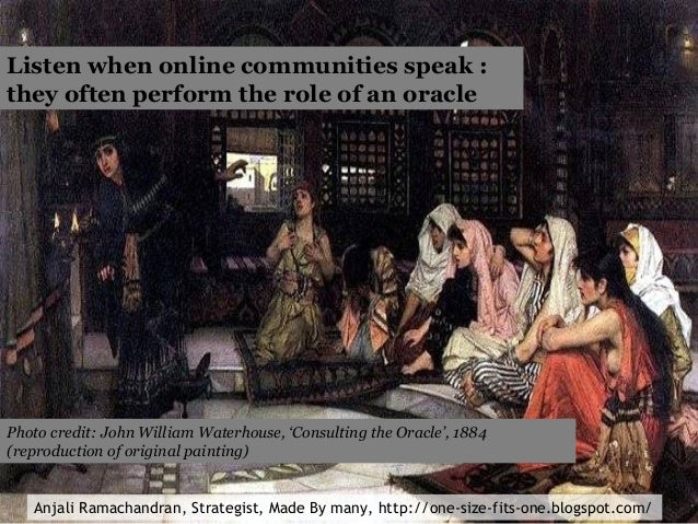 Listen when online communities speak : they often perform the role of an oracle Photo credit: John William Waterhouse, 'Co...