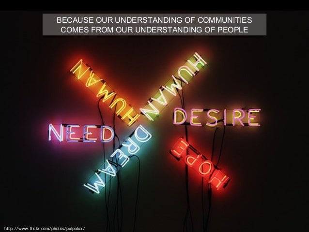 BECAUSE OUR UNDERSTANDING OF COMMUNITIES COMES FROM OUR UNDERSTANDING OF PEOPLE http://www.flickr.com/photos/pulpolux/