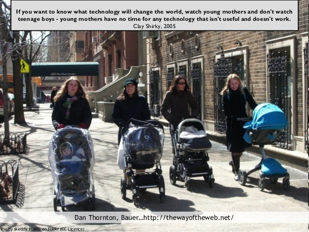 Pic by skeddy in NYC on Flickr (CC Licence) If you want to know what technology will change the world, watch young mothers...