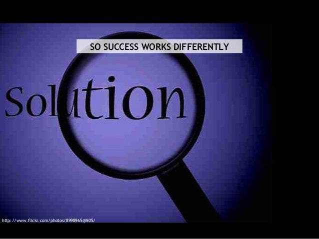 SO SUCCESS WORKS DIFFERENTLY http://www.flickr.com/photos/8998965@N05/