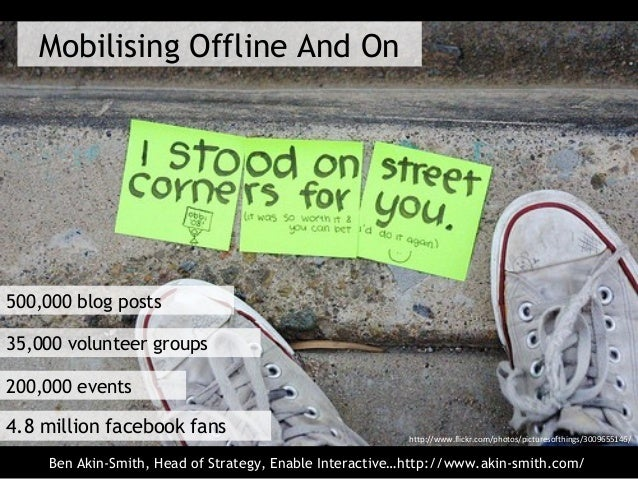 http://www.flickr.com/photos/picturesofthings/3009655146/ Mobilising Offline And On 4.8 million facebook fans 200,000 even...