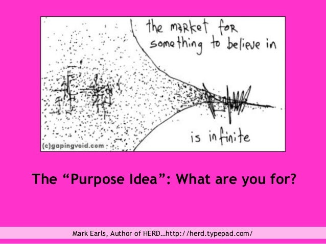 """The """"Purpose Idea"""": What are you for? Mark Earls, Author of HERD…http://herd.typepad.com/"""