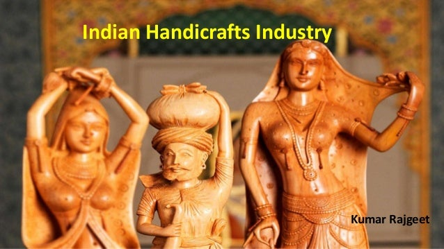 Indian Handicrafts Industry  Kumar Rajgeet