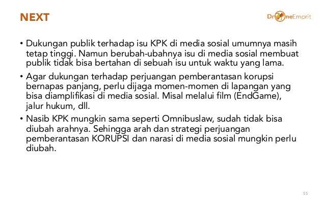 NEXT • Dukungan publik terhadap isu KPK di media sosial umumnya masih tetap tinggi. Namun berubah-ubahnya isu di media sos...