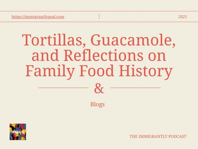 Tortillas, Guacamole, and Reflections on Family Food History | Blog | 2021 \ Visit Now.