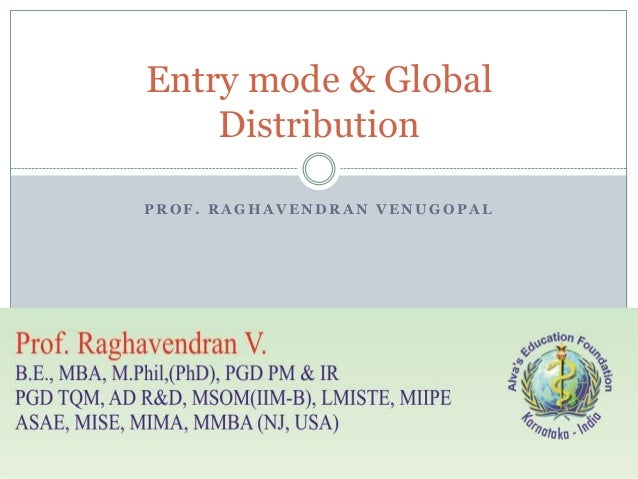 Entry mode & Global    DistributionPROF. RAGHAVENDRAN VENUGOPAL
