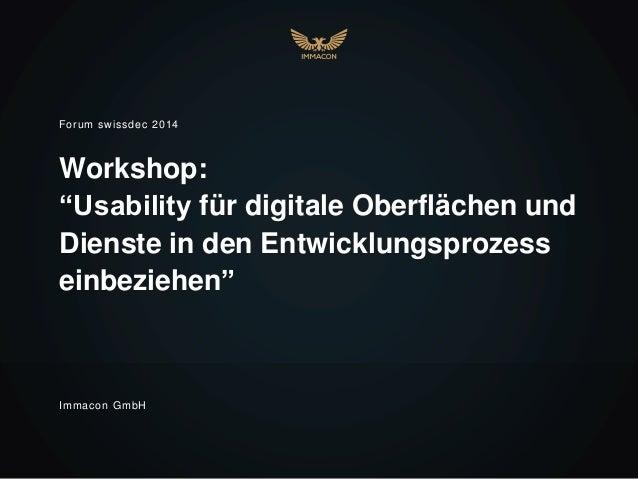 """Workshop: """"Usability für digitale Oberflächen und Dienste in den Entwicklungsprozess einbeziehen"""" Forum swissdec 2014 Imma..."""