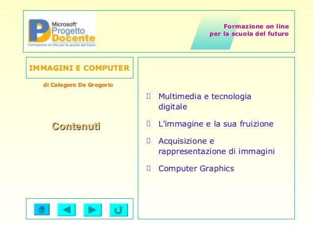 Formazione on line per la scuola del futuro IMMAGINI E COMPUTER di Calogero De Gregorio Multimedia e tecnologia digitale L...