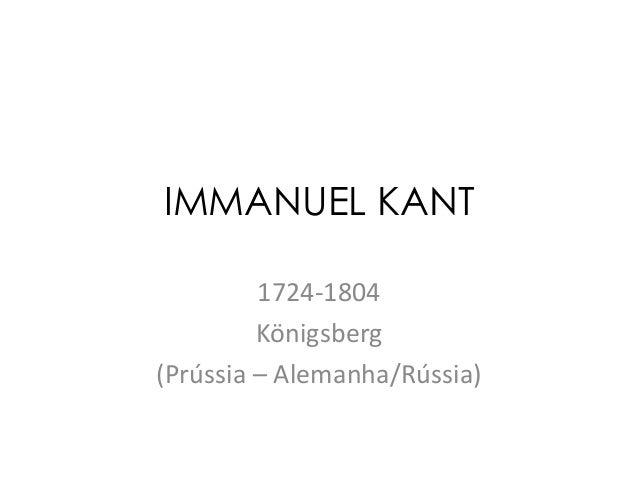IMMANUEL KANT 1724-1804 Königsberg (Prússia – Alemanha/Rússia)