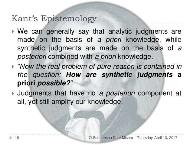an analysis of kants concepts of analytic and synthetic judgement (a7/b11) the predicate of a synthetic judgment, on the other hand, could not be  extracted from the subject by any form analysis (a7/b11) this criterion of containment relies heavily upon kant's notion of a concept as a set of marks ( themselves concepts), which are thought together in 'analytic unity' (allison 76).