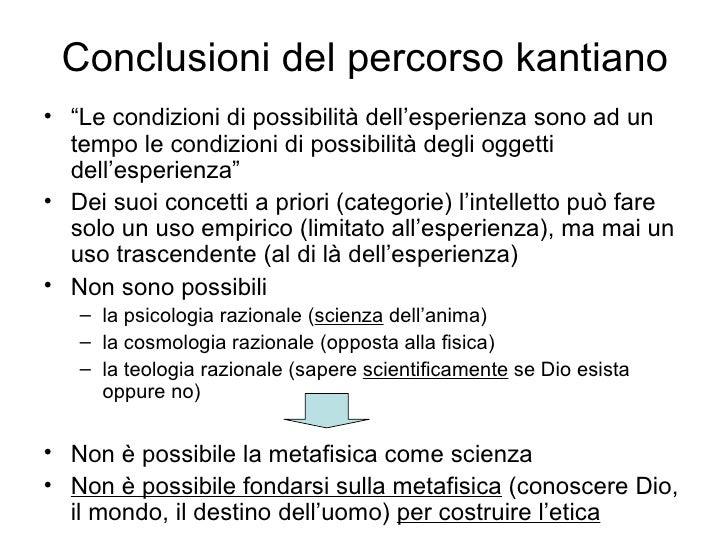 """Conclusioni del percorso kantiano <ul><li>"""" Le condizioni di possibilità dell'esperienza sono ad un tempo le condizioni di..."""