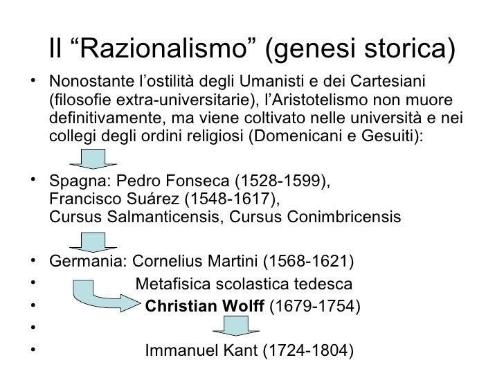 """Il """"Razionalismo"""" (genesi storica) <ul><li>Nonostante l'ostilità degli Umanisti e dei Cartesiani (filosofie extra-univers..."""