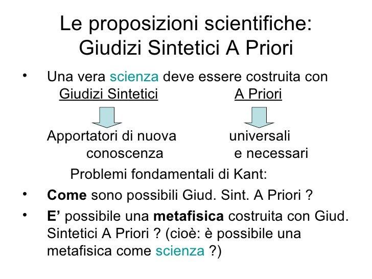 Le proposizioni scientifiche: Giudizi Sintetici A Priori <ul><li>Una vera  scienza  deve essere costruita con    Giudizi S...