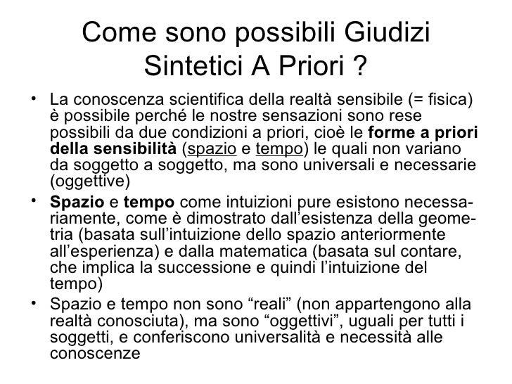 Come sono possibili Giudizi Sintetici A Priori ? <ul><li>La conoscenza scientifica della realtà sensibile (= fisica) è pos...