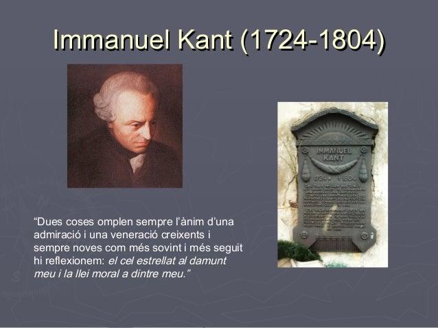 """Immanuel Kant (1724-1804)  """"Dues coses omplen sempre l'ànim d'una admiració i una veneració creixents i sempre noves com m..."""