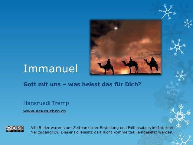 ImmanuelGott mit uns – was heisst das für Dich?Hansruedi Trempwww.neuesleben.ch  Alle Bilder waren zum Zeitpunkt der Erste...