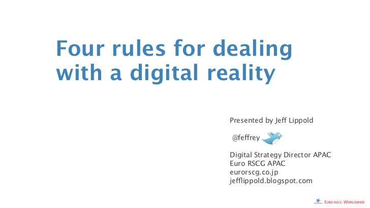 Four rules for dealingwith a digital reality                       Presented by Jeff Lippold                        @feffr...