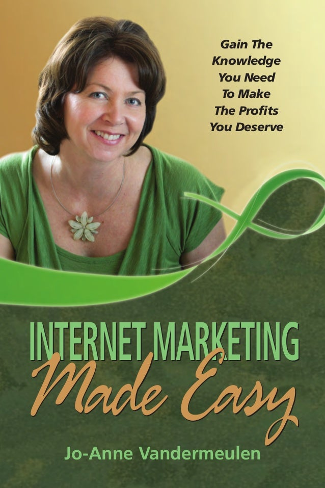 INTERNET MARKETING MADE EASY       Gain The Knowledge You Need                                                            ...