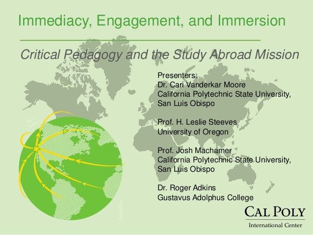 International Center Immediacy, Engagement, and Immersion Critical Pedagogy and the Study Abroad Mission Presenters: Dr. C...