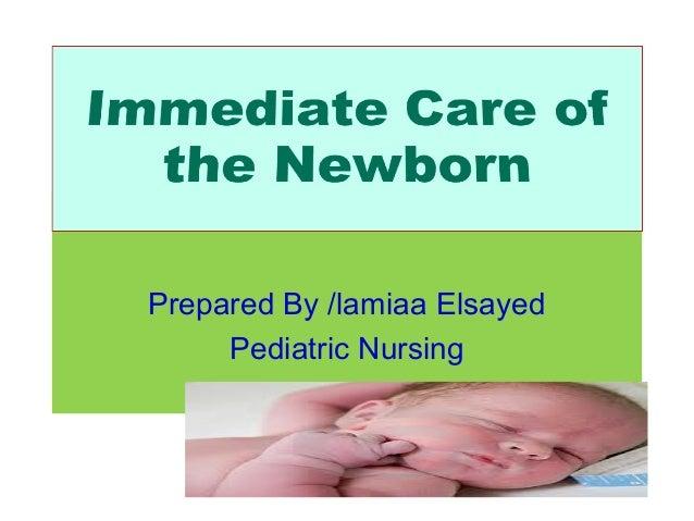 Prepared By /lamiaa Elsayed     Pediatric Nursing       Immediate care of newborn   1