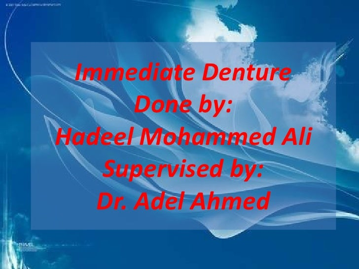 Immediate Denture       Done by:Hadeel Mohammed Ali   Supervised by:   Dr. Adel Ahmed