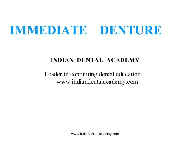 IMMEDIATE DENTURE INDIAN DENTAL ACADEMY Leader in continuing dental education www.indiandentalacademy.com www.indiandental...