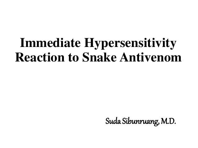 Immediate Hypersensitivity Reaction to Snake Antivenom Suda Sibunruang, M.D.