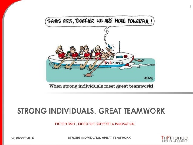 STRONG INDIVIDUALS, GREAT TEAMWORK 1 PIETER SMIT | DIRECTOR SUPPORT & INNOVATION STRONG INDIVIDUALS, GREAT TEAMWORK28 maar...