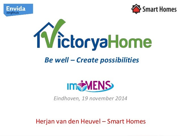 Be well – Create possibilities  Eindhoven, 19 november 2014  Herjan van den Heuvel – Smart Homes