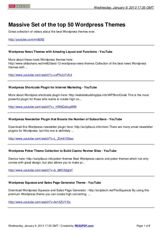 Wednesday, January 9, 2013 17:35 GMTMassive Set of the top 50 Wordpress ThemesGreat collection of videos about the best Wo...