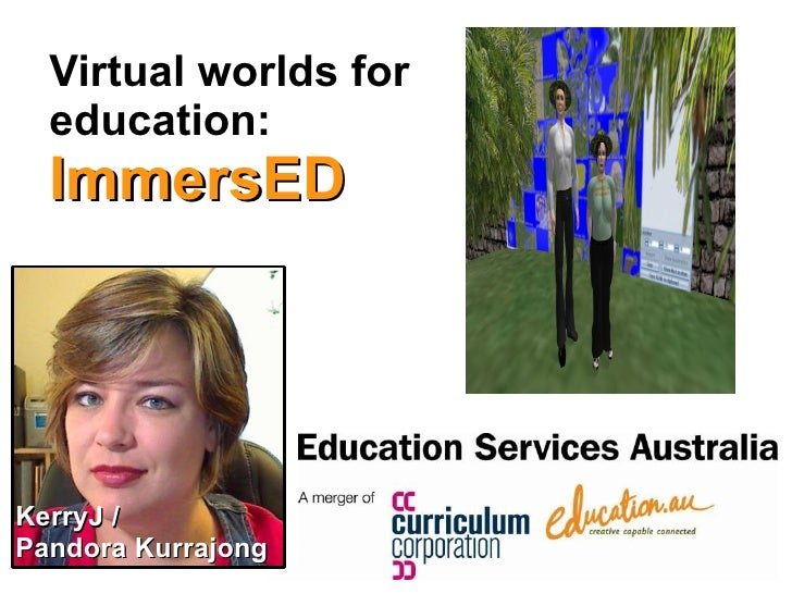 Virtual worlds for  education:  ImmersED KerryJ /  Pandora Kurrajong