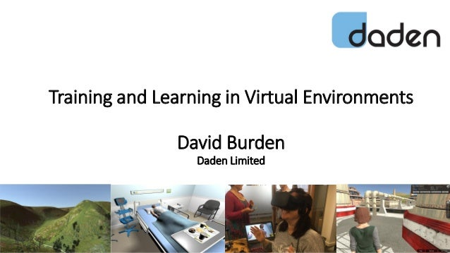 Training and Learning in Virtual Environments David Burden Daden Limited